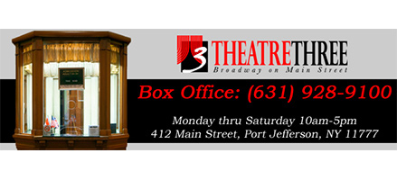 Theatre Three    2017 / 2018 Main Stage Productions    TWO TICKETS !             Port Jefferson
